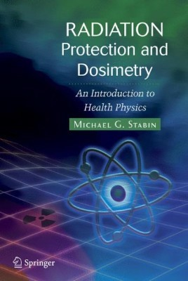 Radiation Protection and Dosimetry - An Introduction to Health Physics